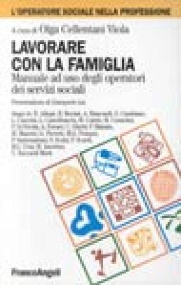 Lavorare con la famiglia. Manuale ad uso degli operatori dei servizi sociali - O. Cellentani |