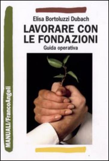 Lavorare con le fondazioni. Guida operativa di fundraising - Elisa Bortoluzzi Dubach | Jonathanterrington.com