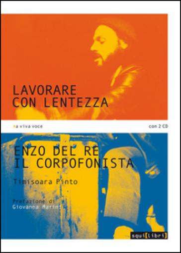 Lavorare con lentezza. Enzo Del Re, il corpofonista. Con 2 CD Audio - Timisoara Pinto |