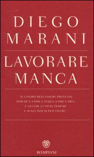 Lavorare manca - Diego Marani |
