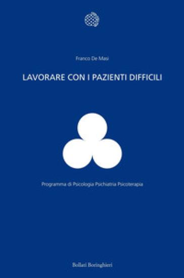 Lavorare con i pazienti difficili - Franco De Masi |