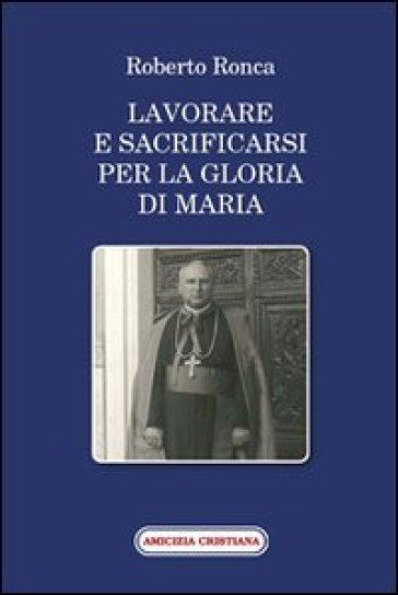 Lavorare e sacrificarsi per la gloria di Maria - Roberto Ronca  