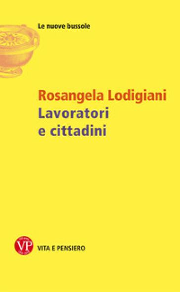 Lavoratori e cittadini - Rosangela Lodigiani |