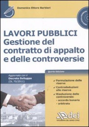 Lavori pubblici. Gestione del contratto di appalto e delle controversie. Con CD-ROM - Domenico E. Barbieri | Thecosgala.com