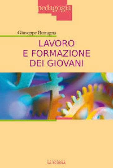 Lavoro e formazione dei giovani - Giuseppe Bertagna |