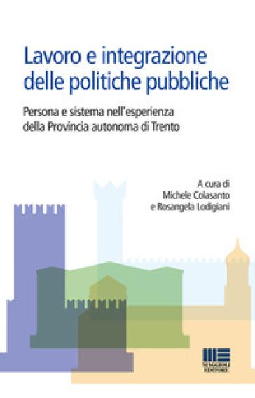 Lavoro e integrazione delle politiche pubbliche. Persona e sistema nell'esperienza della Provincia autonoma di Trento - M. Colasanto | Thecosgala.com