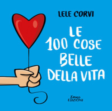 Le 100 cose belle della vita - Lele Corvi | Thecosgala.com