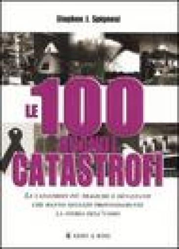 Le 100 grandi catastrofi - Stephen J. Spignesi   Jonathanterrington.com