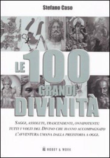 Le 100 grandi divinità - Stefano Caso |