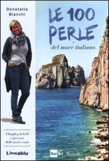 Le 100 perle del mare italiano - Donatella Bianchi |