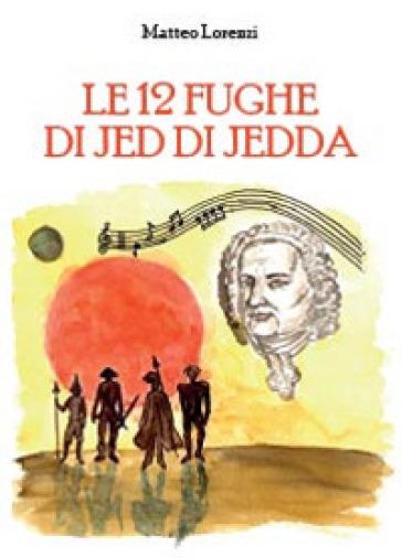 Le 12 fughe di Jed di Jedda - Matteo Lorenzi |
