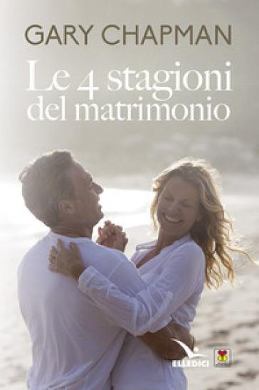 Le 4 stagioni del matrimonio - Gary Chapman   Rochesterscifianimecon.com