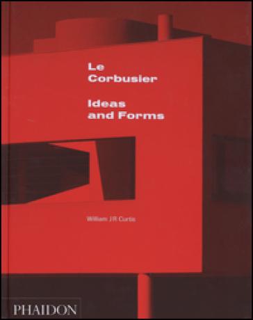 Le Corbusier. Ideas and forms - William J. Curtis pdf epub