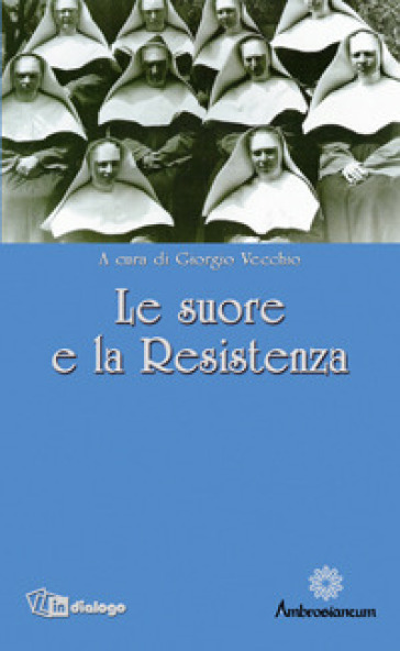 Le Suore e la Resistenza - Giorgio Vecchio |
