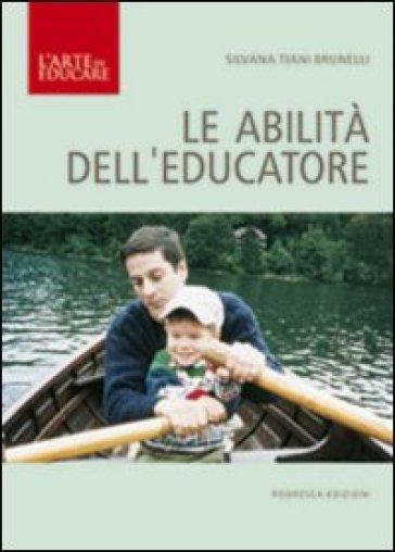 Le abilità dell'educatore - Silvana Tiani Brunelli  
