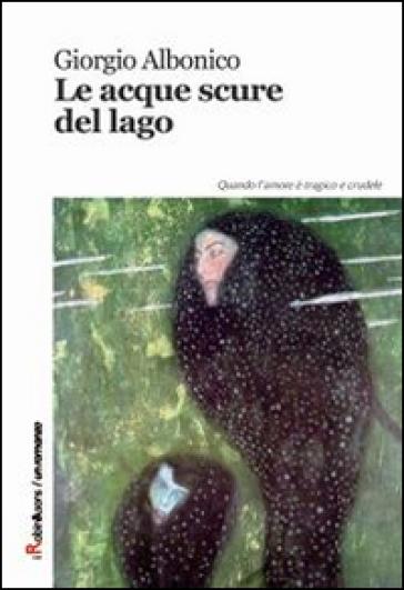 Le acque scure del lago - Giorgio Albonico  
