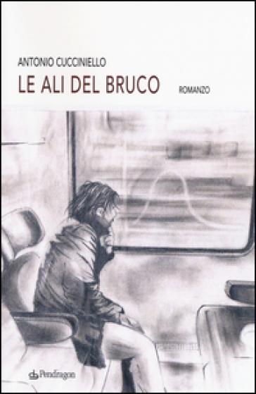 Le ali del bruco - Antonio Cucciniello  