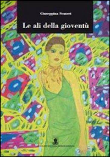 Le ali della gioventù - Giuseppina Scuteri  