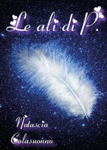 Le ali di P. - Natascia Colasuonno  