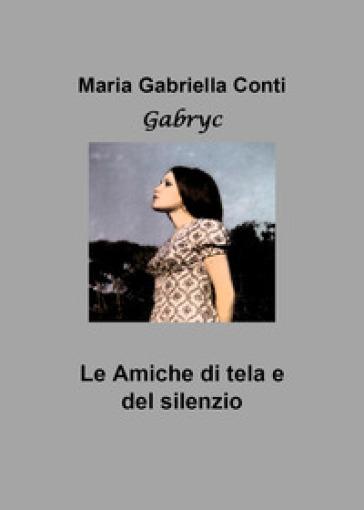 Le amiche di tela e del silenzio - Maria Gabriella Conti   Kritjur.org