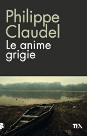 Le anime grigie - Philippe Claudel |