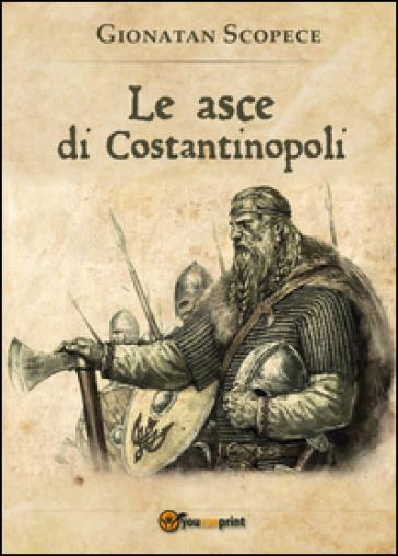 Le asce di Costantinopoli - Gionatan Scopece | Rochesterscifianimecon.com