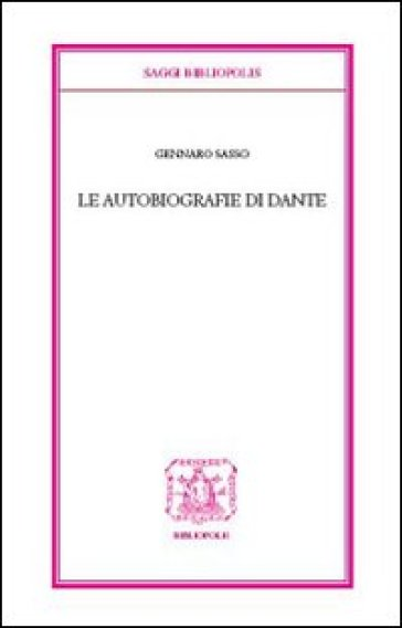 Le autobiografie di Dante - Gennaro Sasso  