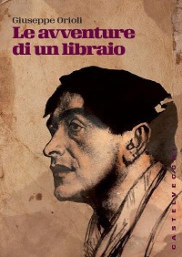 Le avventure di un libraio - Giuseppe Orioli |