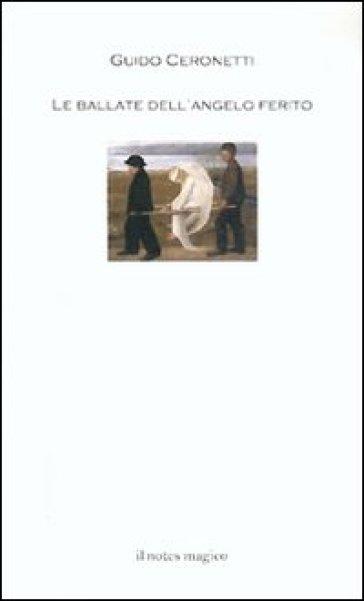 Le ballate dell'angelo ferito - Guido Ceronetti | Jonathanterrington.com