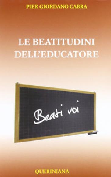Le beatitudini dell'educatore - Pier Giordano Cabra |