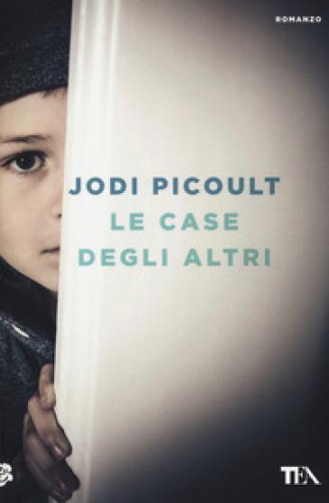Le case degli altri - Jodi Picoult |