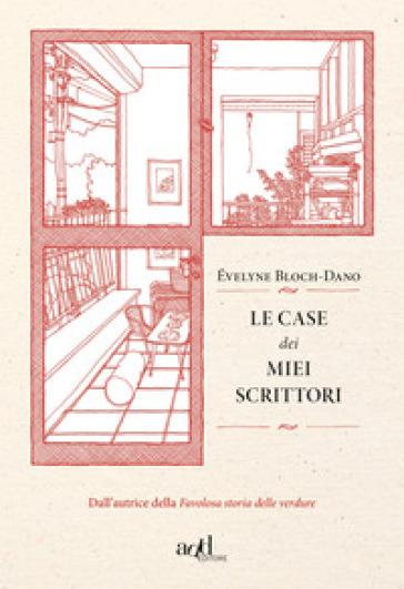Le case dei miei scrittori - Evelyne Bloch-Dano | Rochesterscifianimecon.com