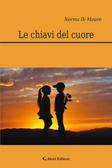 Le chiavi del cuore - Norma Di Mauro |