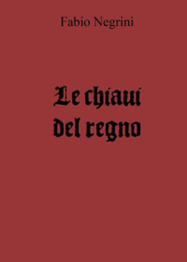Le chiavi del regno - Fabio Negrini  