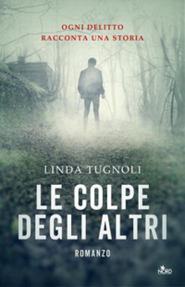 Le colpe degli altri - Linda Tugnoli |