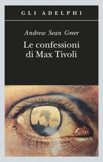 Le confessioni di Max Tivoli - Andrew Sean Greer |
