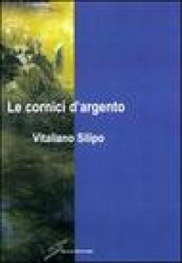 Le cornici d'argento - Vitaliano Silipo |