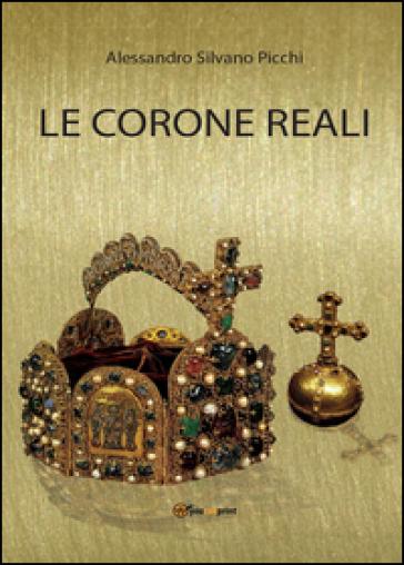 Le corone reali - Alessandro Silvano Picchi | Rochesterscifianimecon.com