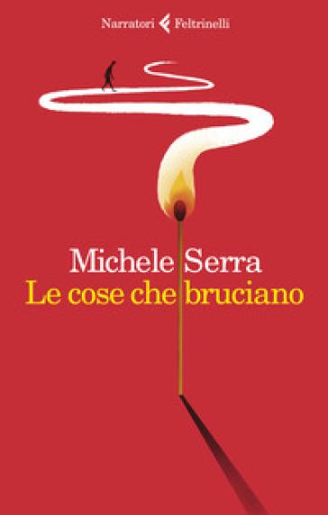 Le cose che bruciano - Michele Serra |