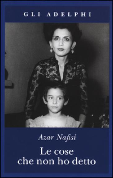Le cose che non ho detto - Azar Nafisi  