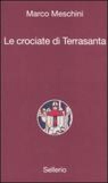 Le crociate di Terrasanta - Marco Meschini pdf epub