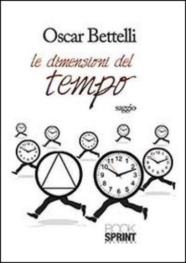 Le dimensioni del tempo - Oscar Bettelli pdf epub