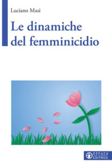 Le dinamiche del femminicidio - Luciano Masi |