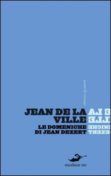 Le domeniche di Jean Dézert - Jean de La Ville de Mirmont  