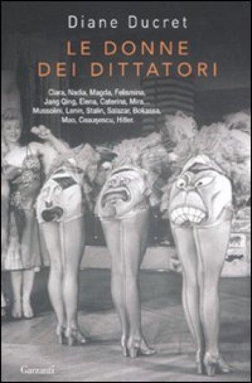 Le donne dei dittatori - Diane Ducret | Thecosgala.com
