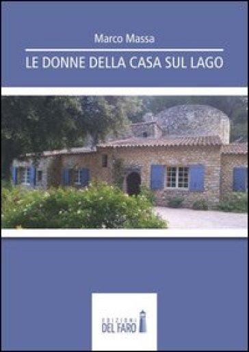Le donne della casa sul lago - Marco Massa |