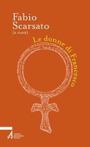 Le donne di Francesco - F. Scarsato |