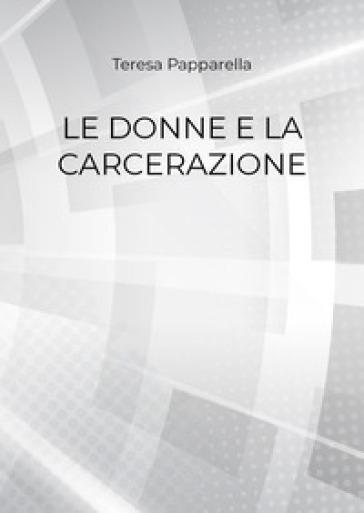 Le donne e la carcerazione - Teresa Papparella  