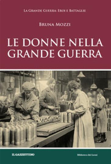 Le donne nella grande guerra - Bruna Mozzi |