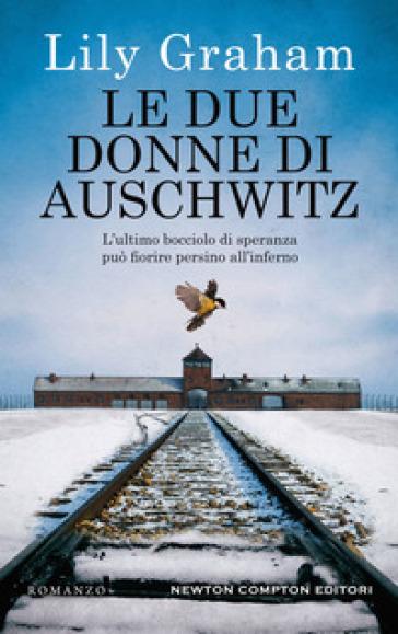 Le due donne di Auschwitz - Lily Graham - Libro - Mondadori Store